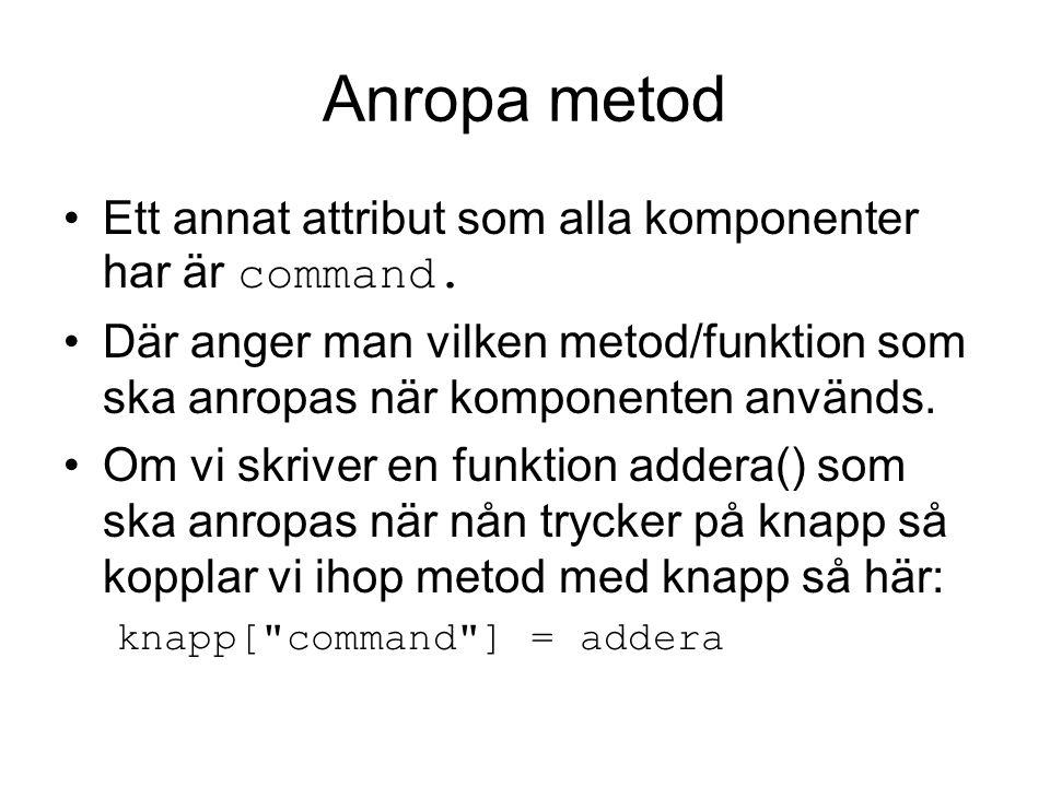 Anropa metod Ett annat attribut som alla komponenter har är command.