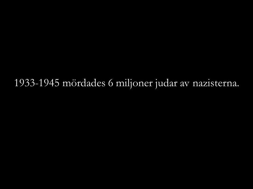 De mördades i stora dödsläger – dödsfabriker.