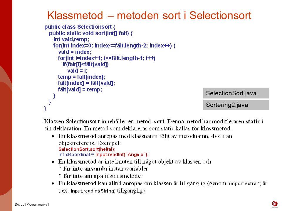 DA7351 Programmering 1 Klassmetod – metoden sort i Selectionsort SelectionSort.java Sortering2.java