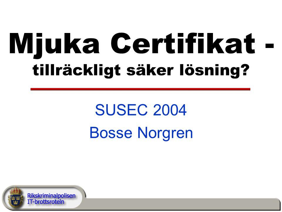 Mjuka Certifikat - tillräckligt säker lösning? SUSEC 2004 Bosse Norgren