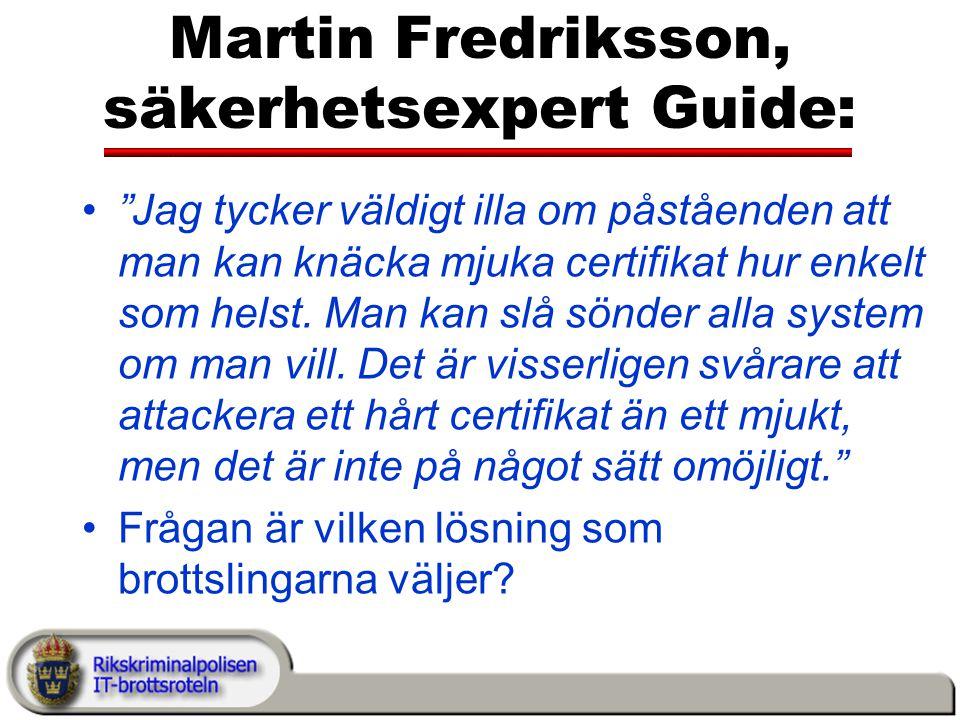 Martin Fredriksson, säkerhetsexpert Guide: Jag tycker väldigt illa om påståenden att man kan knäcka mjuka certifikat hur enkelt som helst.