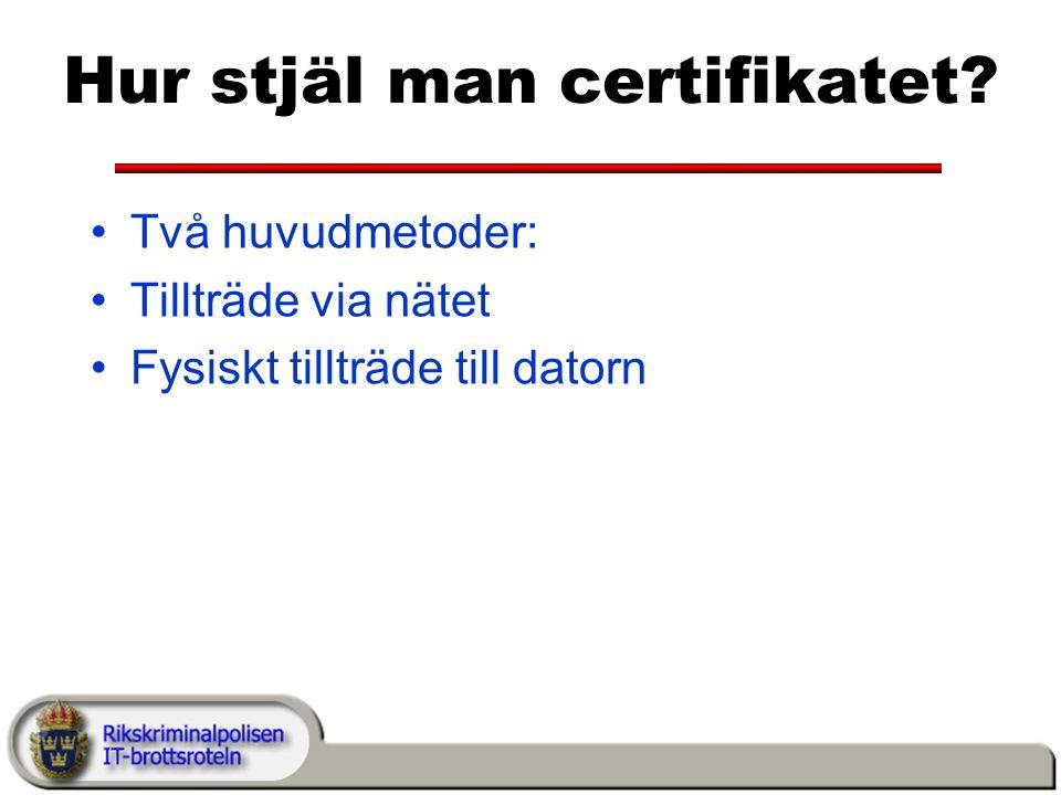 Hur stjäl man certifikatet? Två huvudmetoder: Tillträde via nätet Fysiskt tillträde till datorn