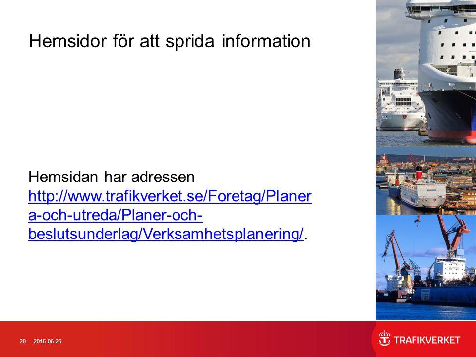 202015-06-25 Hemsidor för att sprida information Hemsidan har adressen http://www.trafikverket.se/Foretag/Planer a-och-utreda/Planer-och- beslutsunderlag/Verksamhetsplanering/http://www.trafikverket.se/Foretag/Planer a-och-utreda/Planer-och- beslutsunderlag/Verksamhetsplanering/.