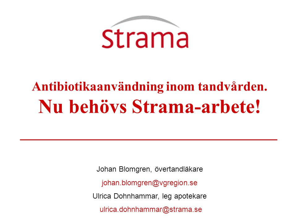 Johan Blomgren, Göteborg Gunnar Dahlén, Göteborg Anders Heimdahl, Stockholm Ylva-Britt Wahlin, Umeå Mikael Zimmerman, Stockholm Antibiotikaanvändning inom tandvården.