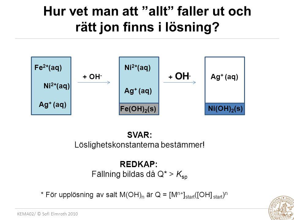 """KEMA02/ © Sofi Elmroth 2010 Hur vet man att """"allt"""" faller ut och rätt jon finns i lösning? Ni 2+ (aq) Ag + (aq) + OH - Fe(OH) 2 (s) Fe 2+ (aq)Ni 2+ (a"""