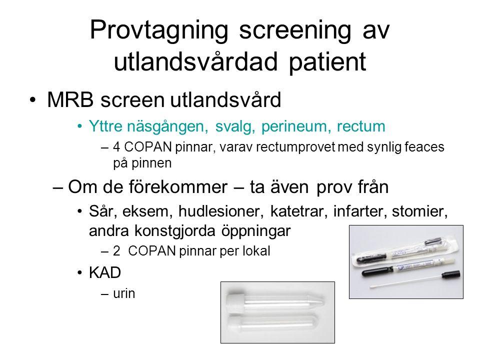 Provtagning screening av utlandsvårdad patient MRB screen utlandsvård Yttre näsgången, svalg, perineum, rectum –4 COPAN pinnar, varav rectumprovet med