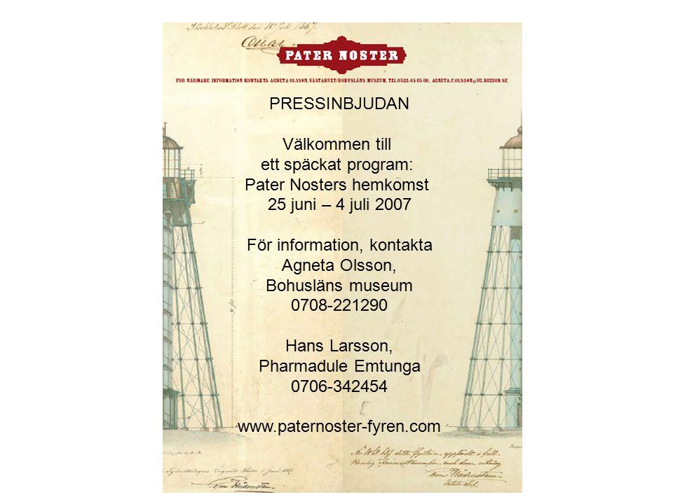 PRESSINBJUDAN Välkommen till ett späckat program: Pater Nosters hemkomst 25 juni – 4 juli 2007 För information, kontakta Agneta Olsson, Bohusläns muse