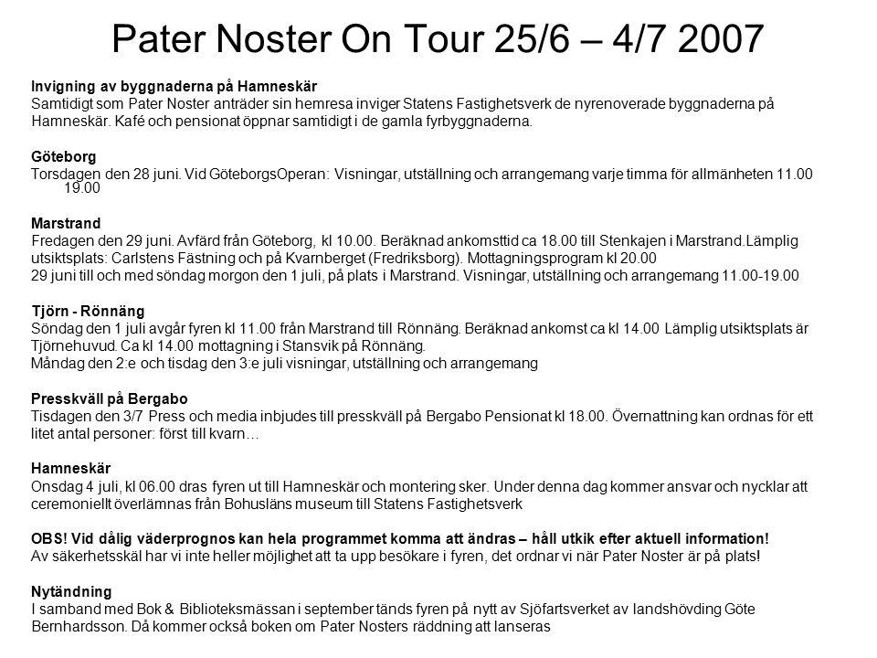 Pater Noster On Tour 25/6 – 4/7 2007 Invigning av byggnaderna på Hamneskär Samtidigt som Pater Noster anträder sin hemresa inviger Statens Fastighetsv