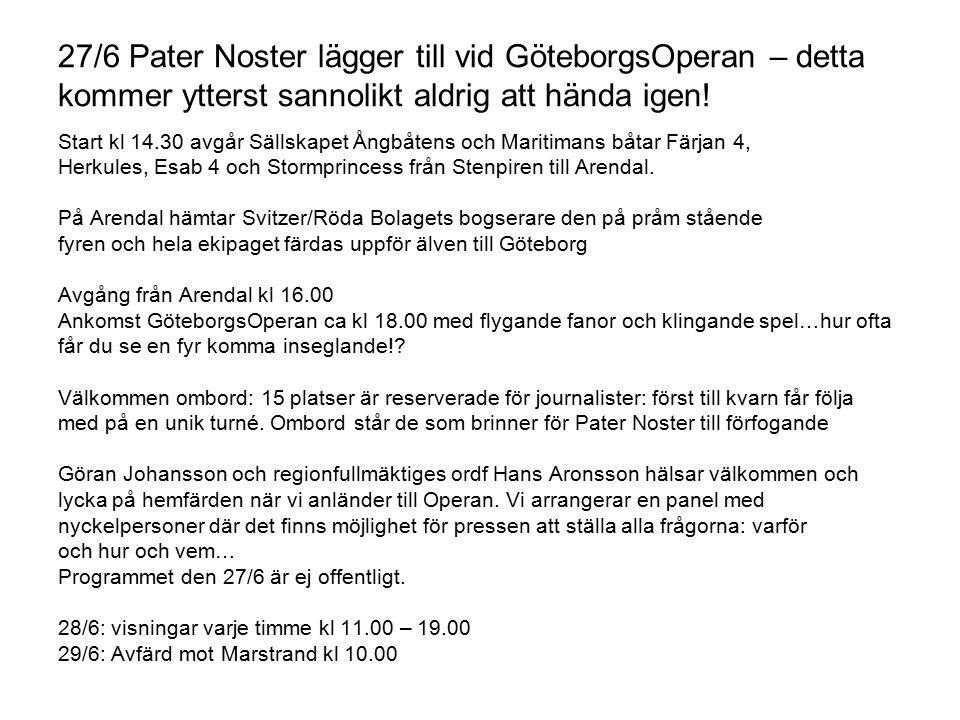 29/6-1/7 Pater Noster ankommer under JSM, möte (kanske) Götheborg i Marstrand och avgår under Match Cup 29/6 Stå högst upp på Carlstens fästning och på Kvarnberget (Fredriksborg) och se Pater Noster anlända under eskort av juniormästerskapsseglarna Ca kl 18.30 Tilläggning vid stenkajen mitt i stan , hälsas med salut från fästningen och en skål utbringas för fyrens välgång Kl 20.00 Mottagning, tal, musik, stadspromenad, visning av Södra Strandverket 30/6 Kl 12.00 Underhållning vid Pater Noster på Stenkajen Kl 18.00 Underhållning vid Pater Noster på Stenkajen Visningar vid fyren varje timme från 11.00 – 19.00.