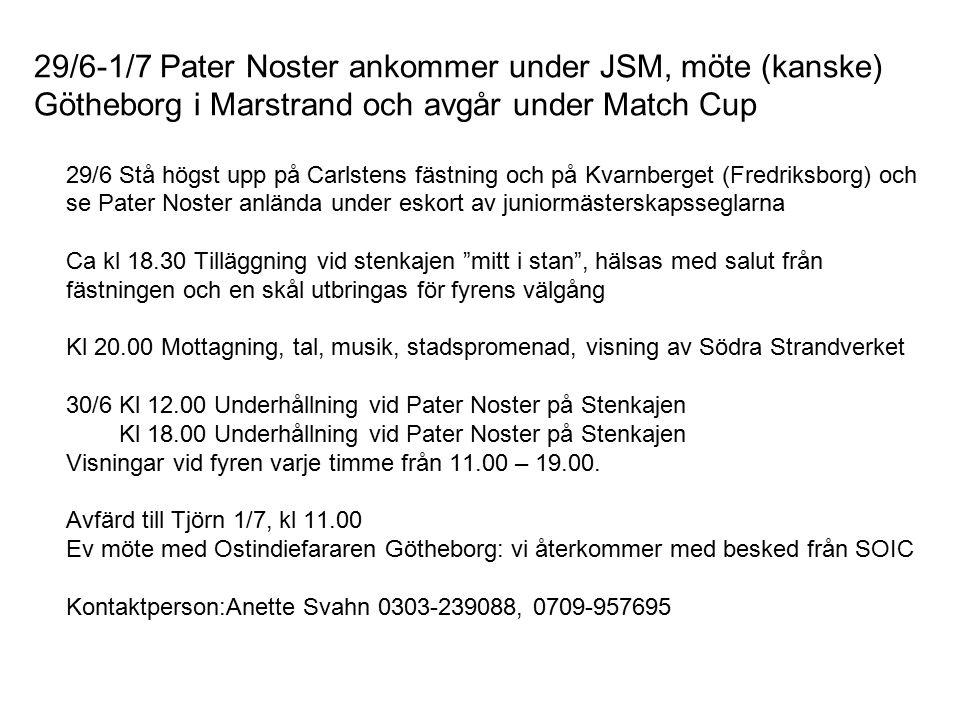 29/6-1/7 Pater Noster ankommer under JSM, möte (kanske) Götheborg i Marstrand och avgår under Match Cup 29/6 Stå högst upp på Carlstens fästning och p