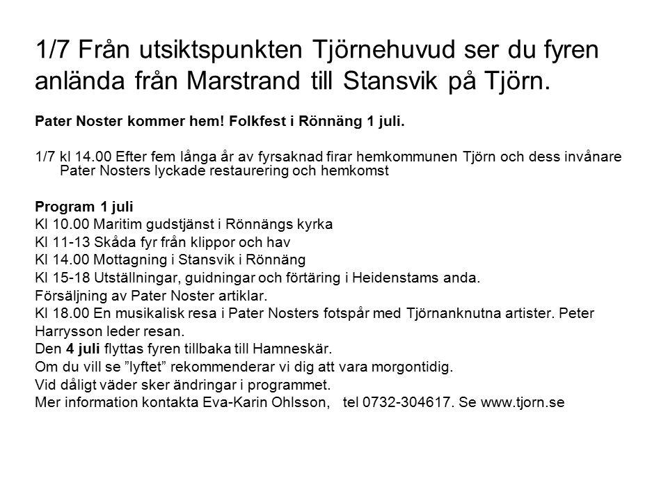 1/7 Från utsiktspunkten Tjörnehuvud ser du fyren anlända från Marstrand till Stansvik på Tjörn. Pater Noster kommer hem! Folkfest i Rönnäng 1 juli. 1/