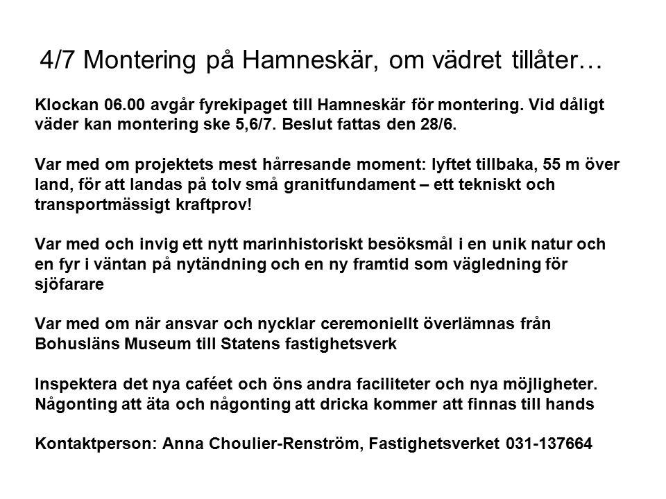 4/7 Montering på Hamneskär, om vädret tillåter… Klockan 06.00 avgår fyrekipaget till Hamneskär för montering. Vid dåligt väder kan montering ske 5,6/7