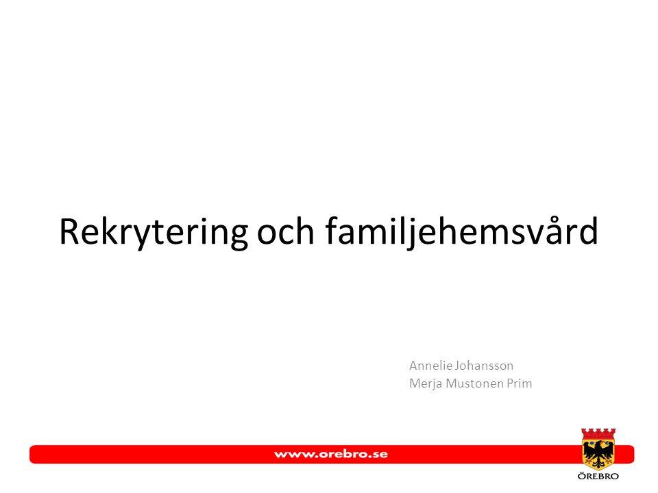 Rekrytering och familjehemsvård Annelie Johansson Merja Mustonen Prim
