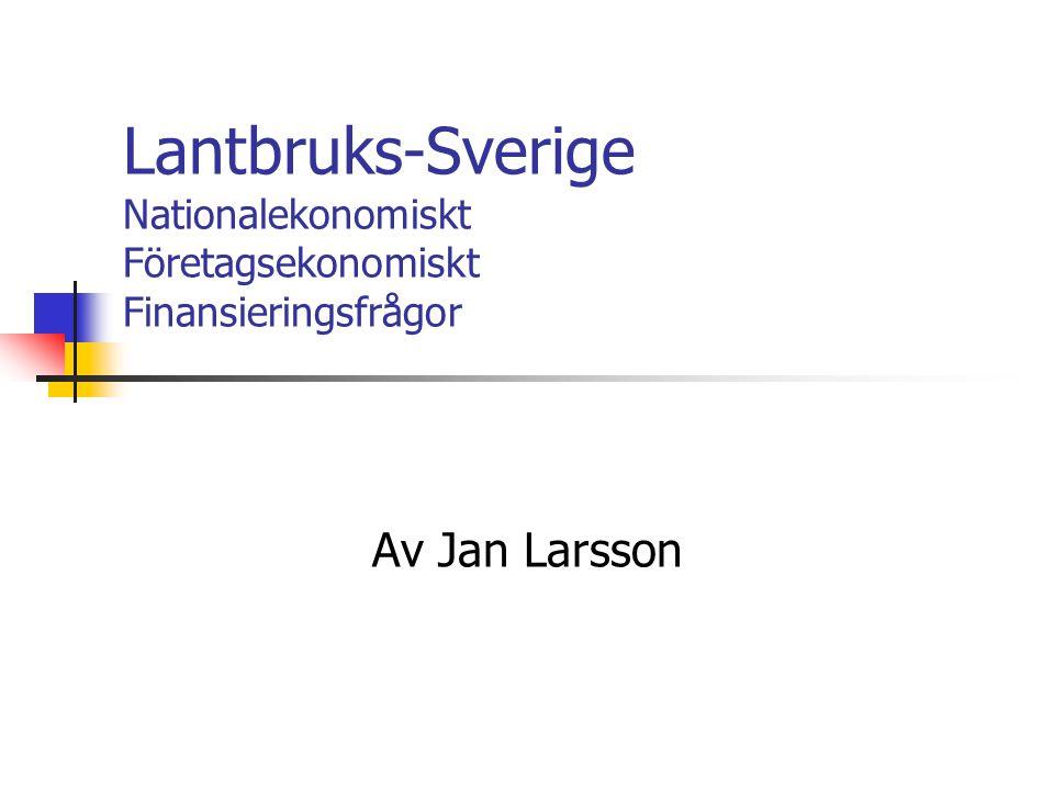 Lantbruks-Sverige Nationalekonomiskt Företagsekonomiskt Finansieringsfrågor Av Jan Larsson