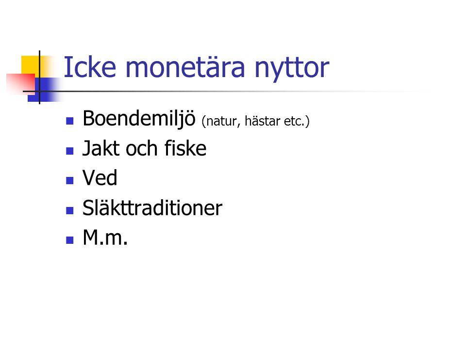 Icke monetära nyttor Boendemiljö (natur, hästar etc.) Jakt och fiske Ved Släkttraditioner M.m.