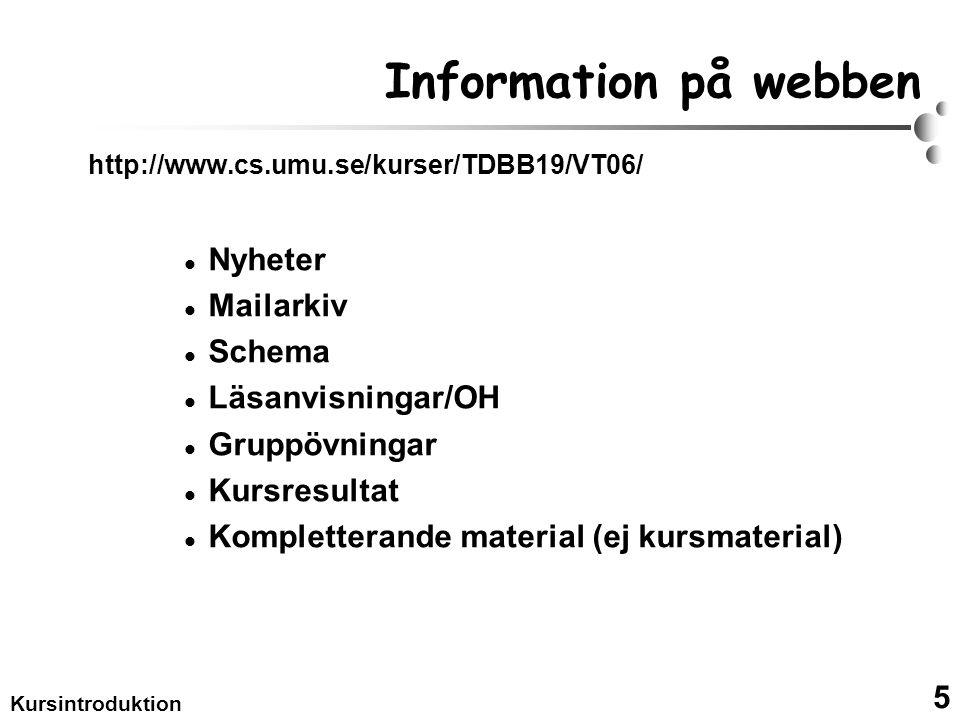 5 Kursintroduktion Information på webben http://www.cs.umu.se/kurser/TDBB19/VT06/ Nyheter Mailarkiv Schema Läsanvisningar/OH Gruppövningar Kursresultat Kompletterande material (ej kursmaterial)