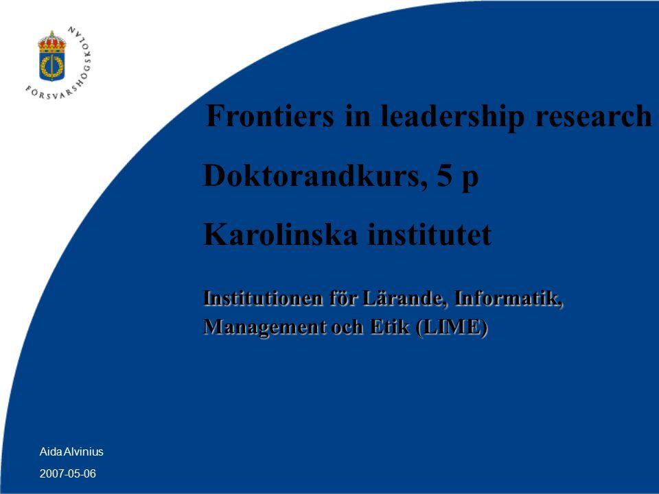 2007-05-06 Aida Alvinius Syfte med examinationsuppgiften Att reflektera över den egna forskningen utifrån kurslitteraturen Att motivera vilka ledarskapsteorier är relevanta/ej relevanta för den egna forskningen