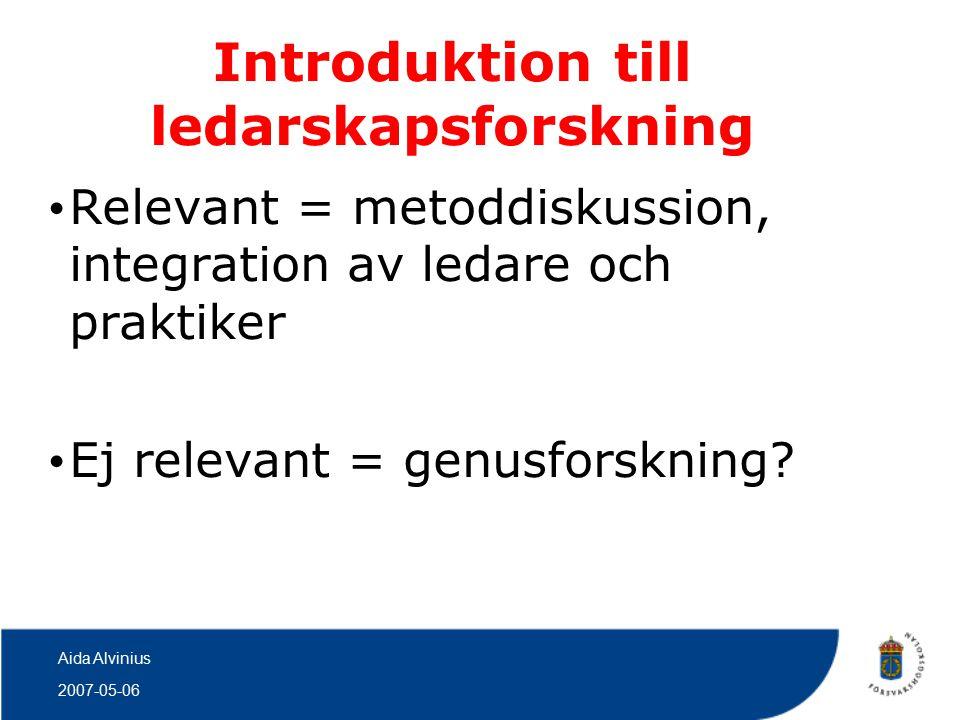 2007-05-06 Aida Alvinius Introduktion till ledarskapsforskning Relevant = metoddiskussion, integration av ledare och praktiker Ej relevant = genusforskning