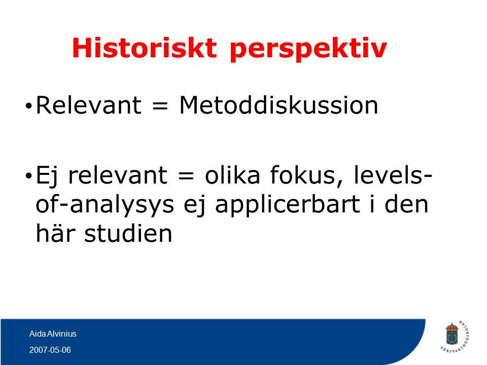2007-05-06 Aida Alvinius Historiskt perspektiv Relevant = Metoddiskussion Ej relevant = olika fokus, levels- of-analysys ej applicerbart i den här studien