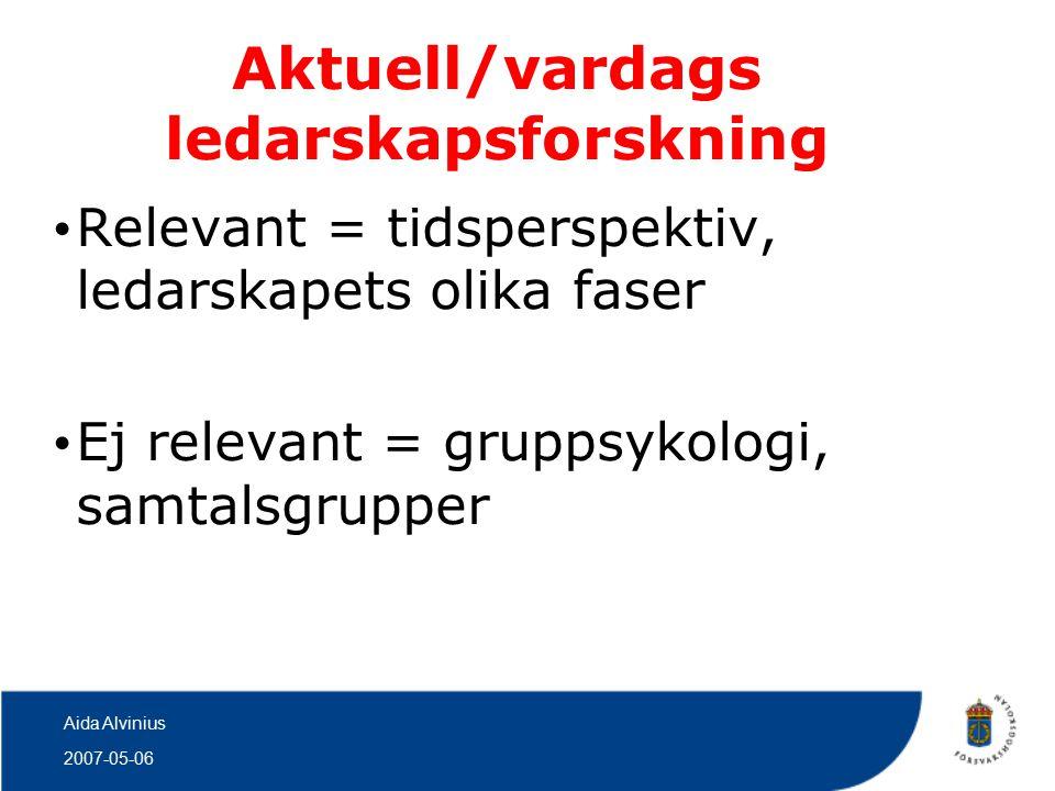 2007-05-06 Aida Alvinius Tillämpad ledarskapsforskning Relevant = ledarskap under stark stress Ej relevant = ledarskapsforskning inom R&D Fler teorier: Perrow, Quarrantelli, Kirschenbaum?