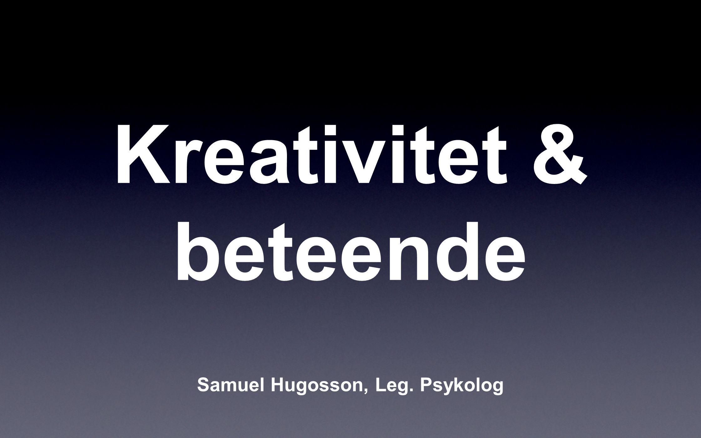 Kreativitet & beteende Samuel Hugosson, Leg. Psykolog