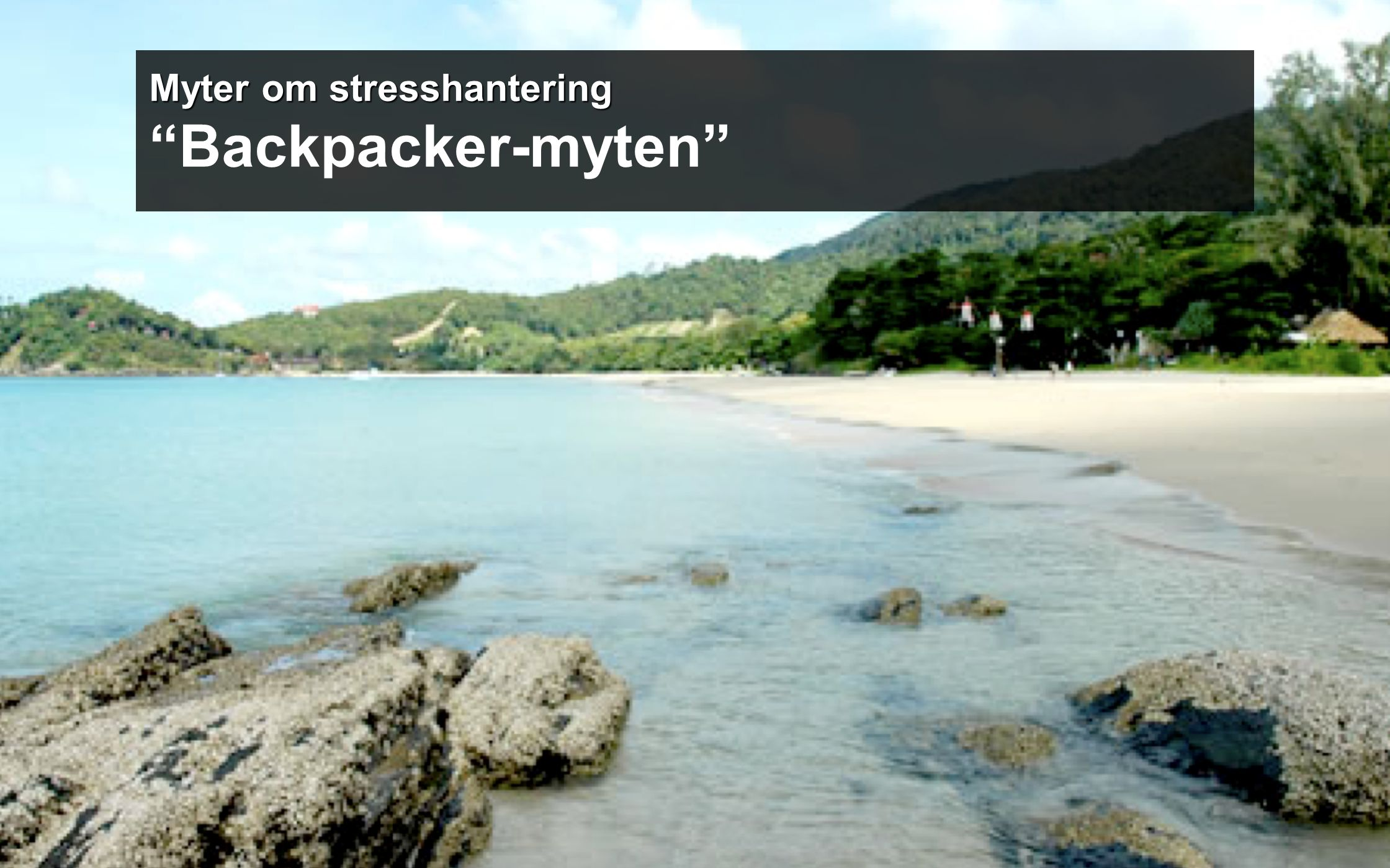 Myter om stresshantering Myter om stresshantering Backpacker-myten