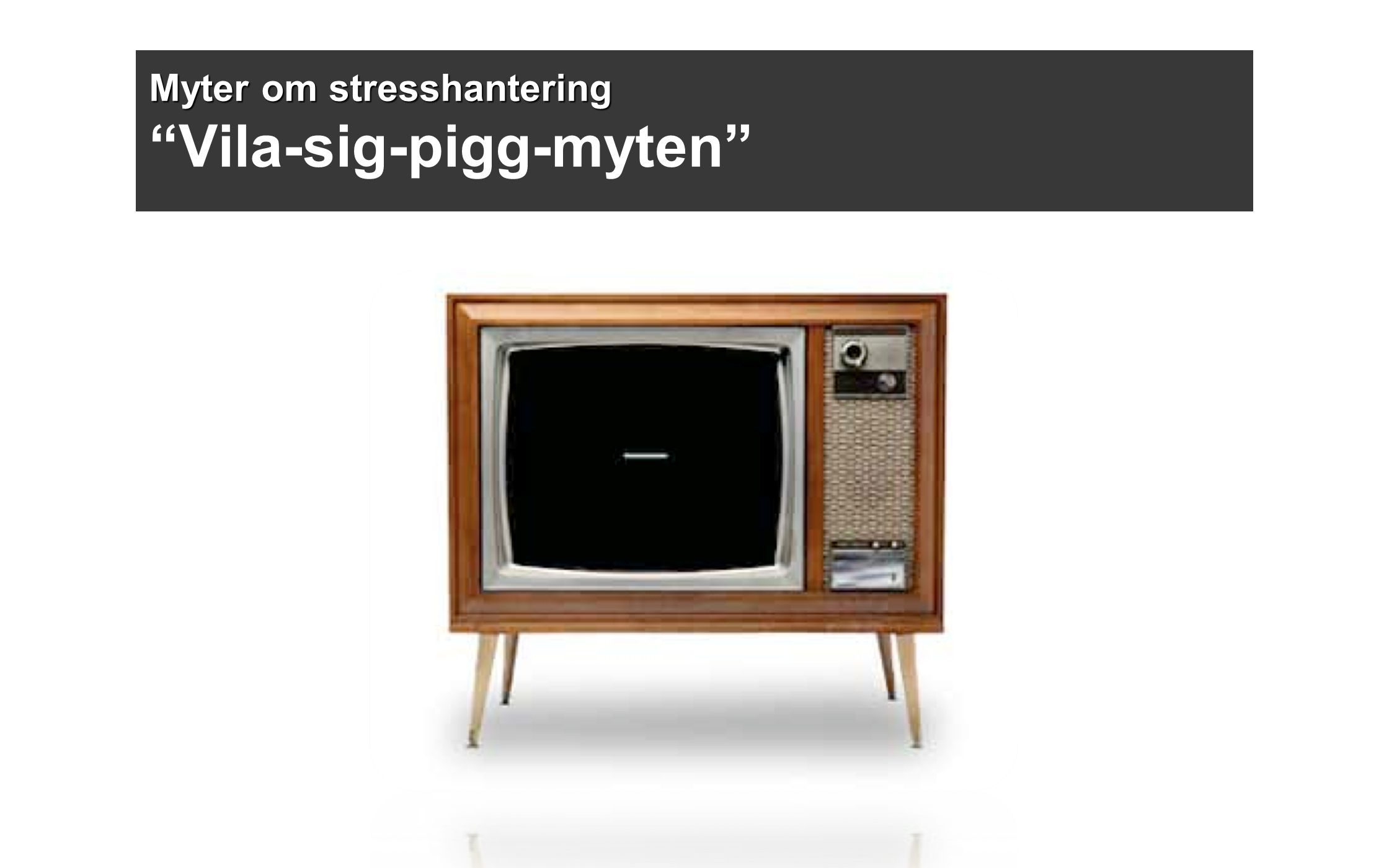Myter om stresshantering Myter om stresshantering Vila-sig-pigg-myten