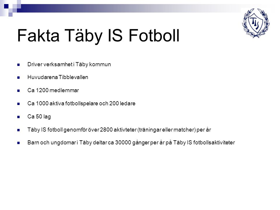 Seniorverksamheten 2008-2010 Täby IS A-policy Täby IS är en ungdomsförening och prioriterar därefter unga spelare från Täby och närliggande kommuner före andra likvärdiga spelare.