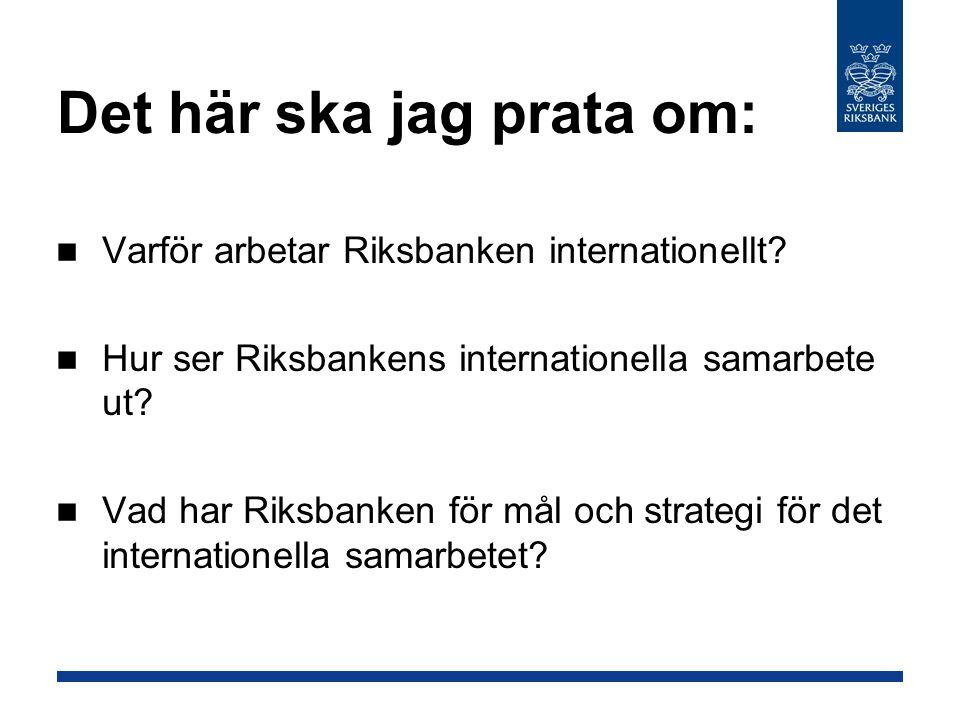 Det här ska jag prata om: Varför arbetar Riksbanken internationellt.