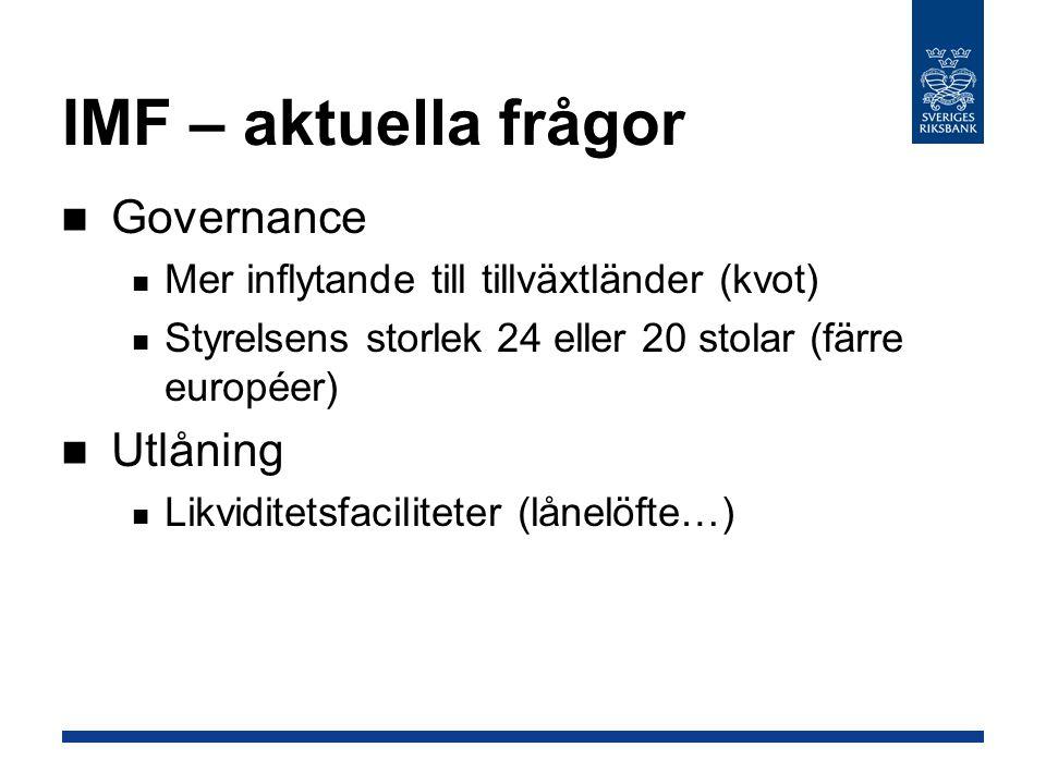 IMF – aktuella frågor Governance Mer inflytande till tillväxtländer (kvot) Styrelsens storlek 24 eller 20 stolar (färre européer) Utlåning Likviditetsfaciliteter (lånelöfte…)