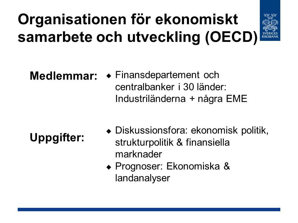 Organisationen för ekonomiskt samarbete och utveckling (OECD)  Medlemmar:  Uppgifter:  Finansdepartement och centralbanker i 30 länder: Industriländerna + några EME  Diskussionsfora: ekonomisk politik, strukturpolitik & finansiella marknader  Prognoser: Ekonomiska & landanalyser