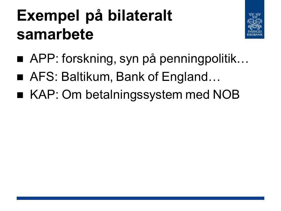 Exempel på bilateralt samarbete APP: forskning, syn på penningpolitik… AFS: Baltikum, Bank of England… KAP: Om betalningssystem med NOB