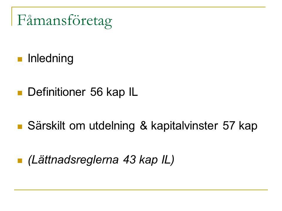 Fåmansföretag Inledning Definitioner 56 kap IL Särskilt om utdelning & kapitalvinster 57 kap (Lättnadsreglerna 43 kap IL)