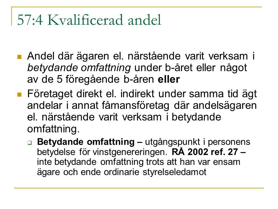 57:4 Kvalificerad andel Andel där ägaren el. närstående varit verksam i betydande omfattning under b-året eller något av de 5 föregående b-åren eller