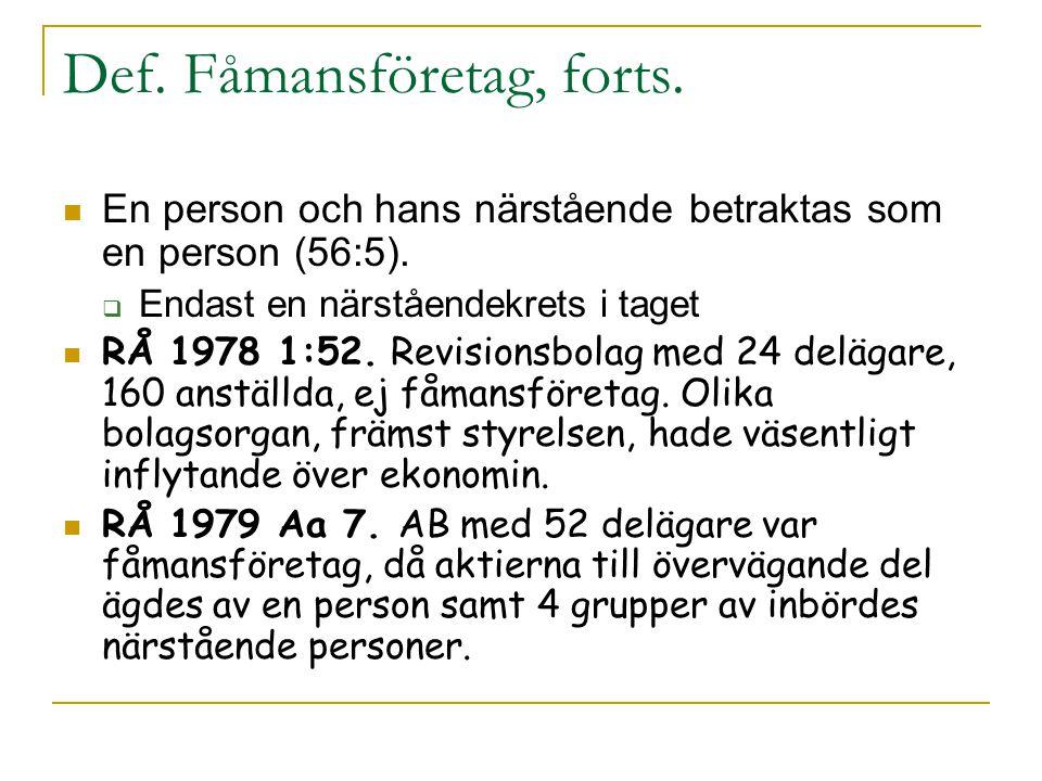 Def. Fåmansföretag, forts. En person och hans närstående betraktas som en person (56:5).  Endast en närståendekrets i taget RÅ 1978 1:52. Revisionsbo