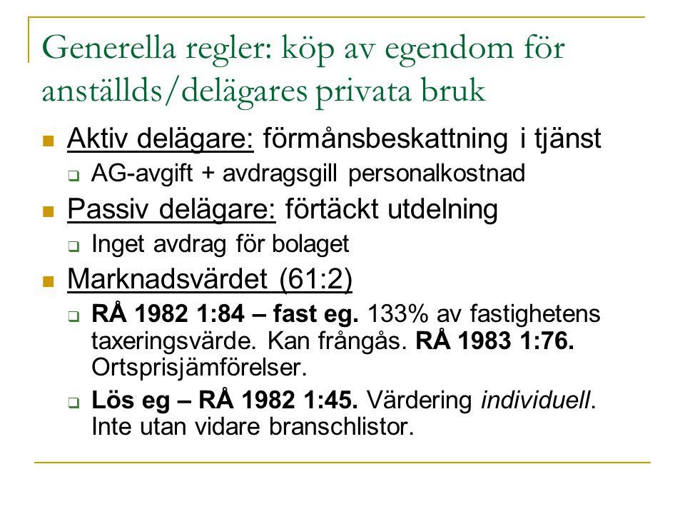 Generella regler: köp av egendom för anställds/delägares privata bruk Aktiv delägare: förmånsbeskattning i tjänst  AG-avgift + avdragsgill personalko