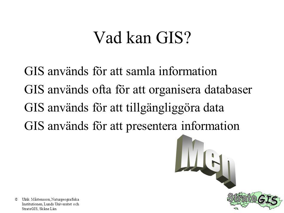 Vad kan GIS? GIS används för att samla information GIS används ofta för att organisera databaser GIS används för att tillgängliggöra data GIS används
