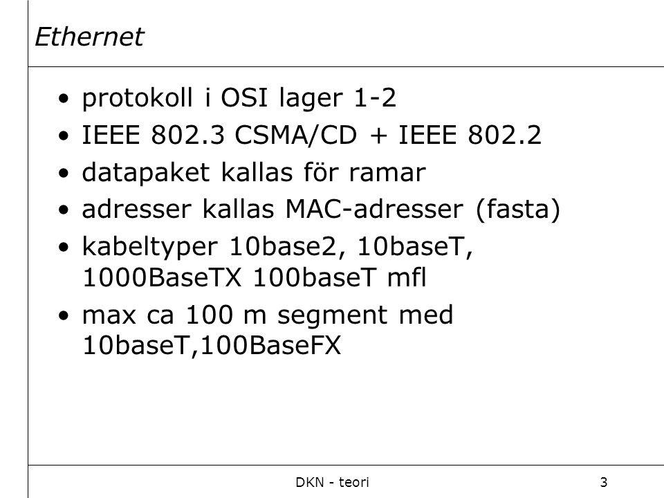 DKN - teori3 Ethernet protokoll i OSI lager 1-2 IEEE 802.3 CSMA/CD + IEEE 802.2 datapaket kallas för ramar adresser kallas MAC-adresser (fasta) kabelt