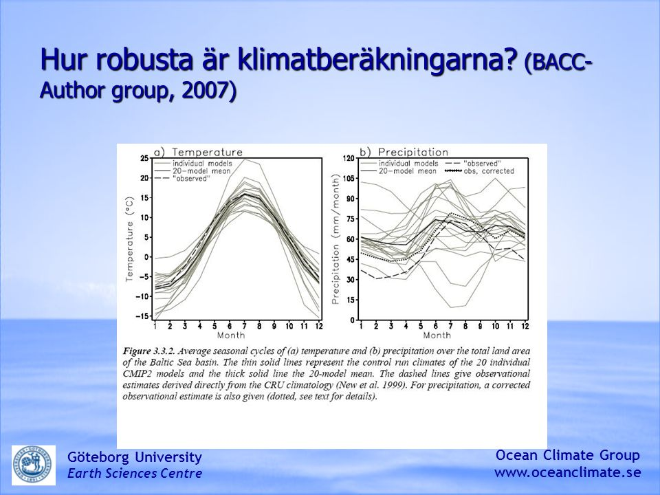 Hur robusta är klimatberäkningarna.