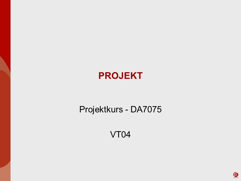 PROJEKT Projektkurs - DA7075 VT04