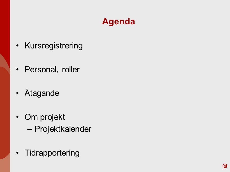 Agenda Kursregistrering Personal, roller Åtagande Om projekt –Projektkalender Tidrapportering