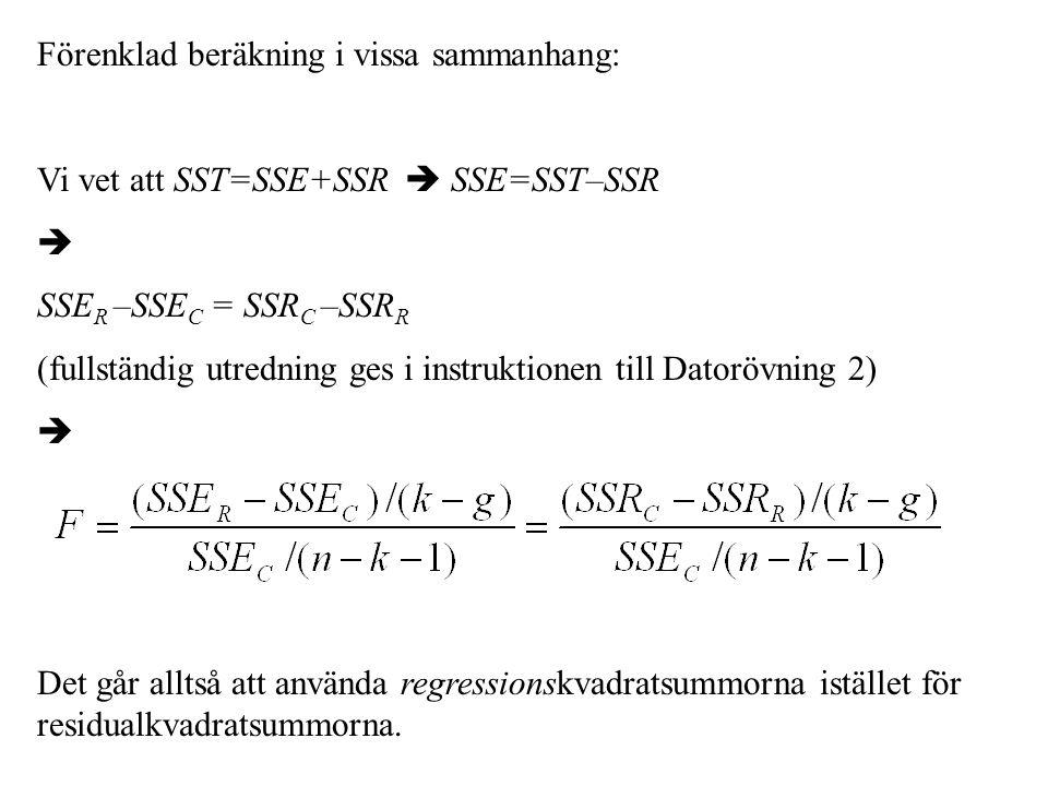 Förenklad beräkning i vissa sammanhang: Vi vet att SST=SSE+SSR  SSE=SST–SSR  SSE R –SSE C = SSR C –SSR R (fullständig utredning ges i instruktionen till Datorövning 2)  Det går alltså att använda regressionskvadratsummorna istället för residualkvadratsummorna.