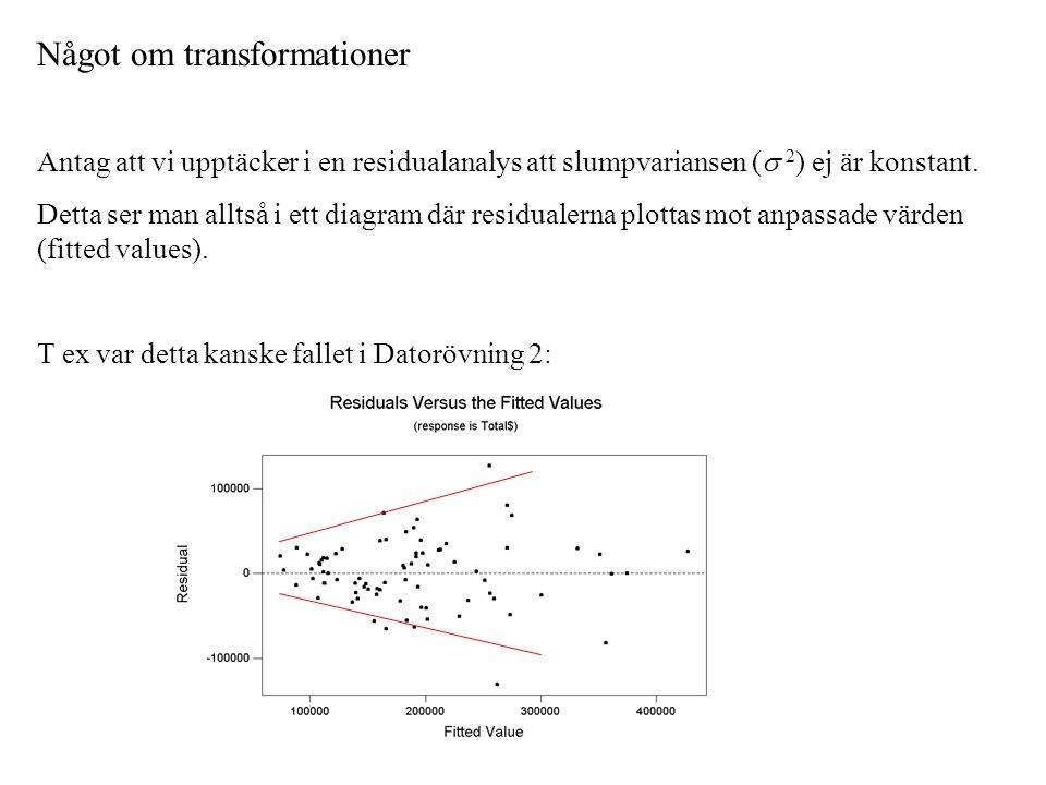 Något om transformationer Antag att vi upptäcker i en residualanalys att slumpvariansen (  2 ) ej är konstant.