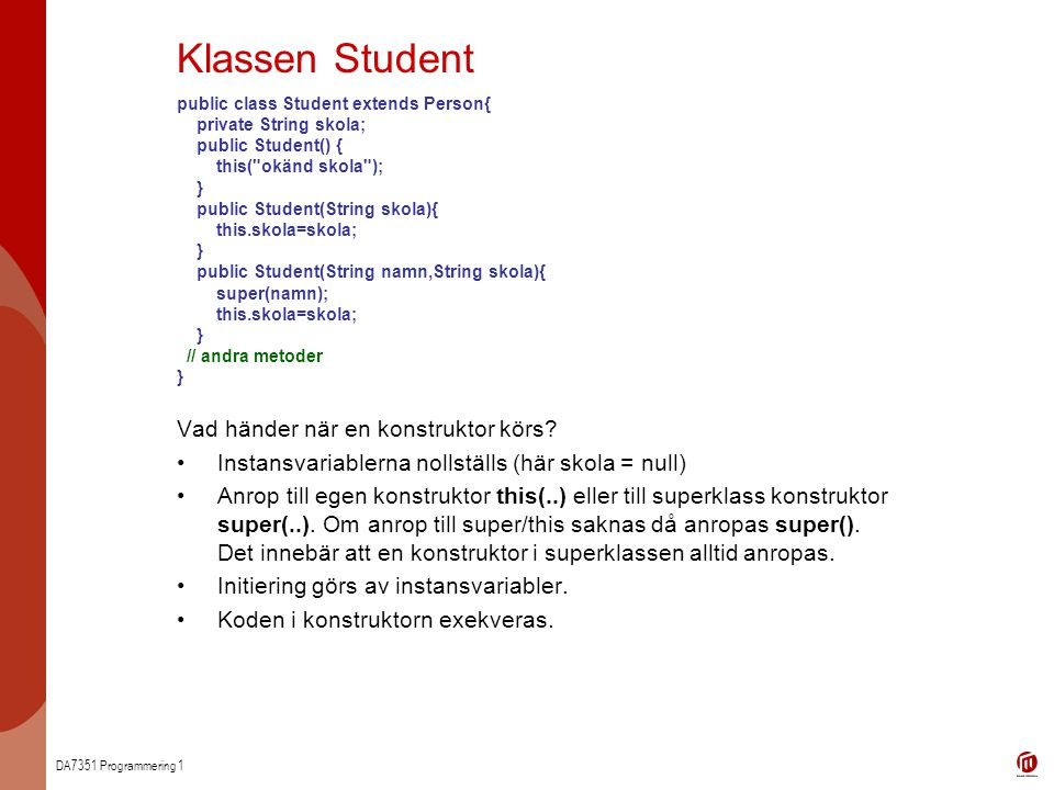 DA7351 Programmering 1 public class Student extends Person{ private String skola; public Student() { this(
