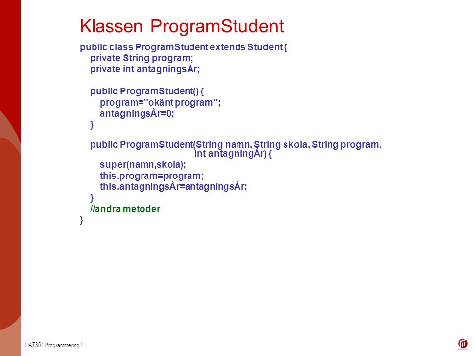 DA7351 Programmering 1 Klassen ProgramStudent public class ProgramStudent extends Student { private String program; private int antagningsÅr; public P