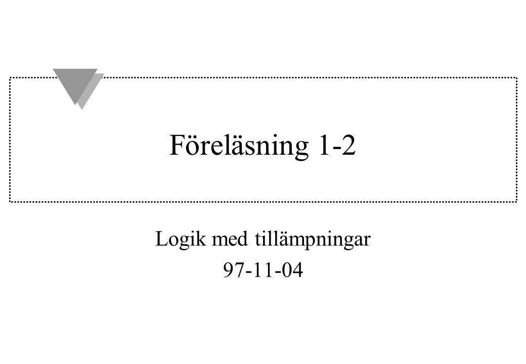 Föreläsning 1-2 Logik med tillämpningar 97-11-04