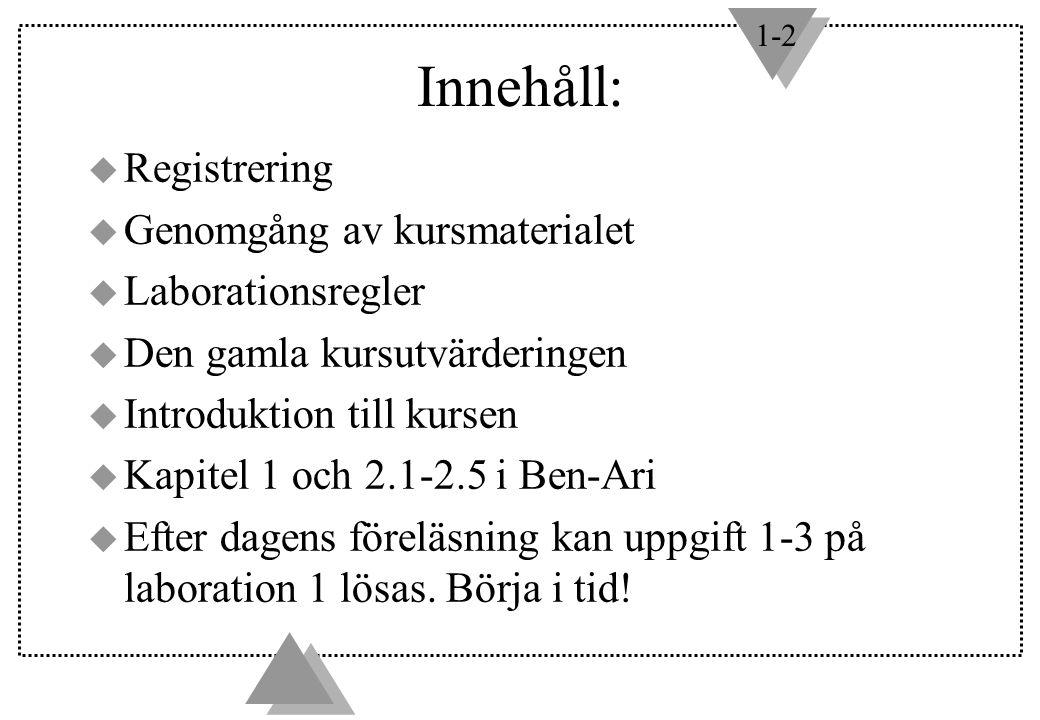 1-2 Innehåll: u Registrering u Genomgång av kursmaterialet u Laborationsregler u Den gamla kursutvärderingen u Introduktion till kursen u Kapitel 1 och 2.1-2.5 i Ben-Ari u Efter dagens föreläsning kan uppgift 1-3 på laboration 1 lösas.