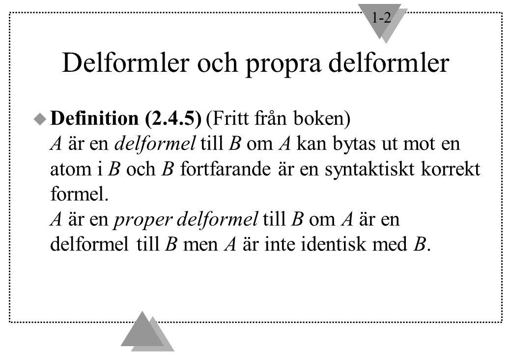 1-2 Delformler och propra delformler u Definition (2.4.5) (Fritt från boken) A är en delformel till B om A kan bytas ut mot en atom i B och B fortfarande är en syntaktiskt korrekt formel.