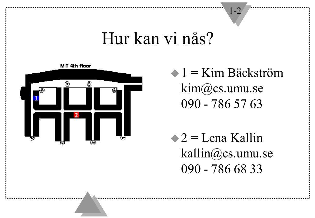 1-2 Hur kan vi nås? u 1 = Kim Bäckström kim@cs.umu.se 090 - 786 57 63 u 2 = Lena Kallin kallin@cs.umu.se 090 - 786 68 33