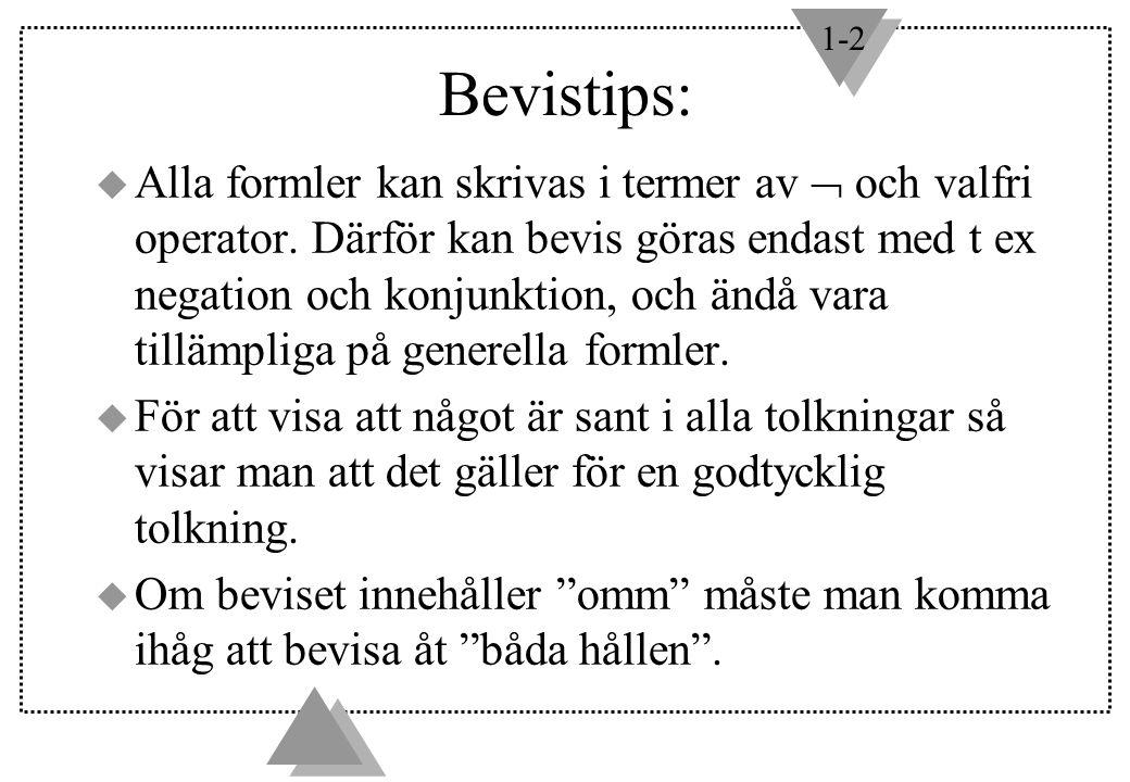 1-2 Bevistips: u Alla formler kan skrivas i termer av  och valfri operator. Därför kan bevis göras endast med t ex negation och konjunktion, och ändå
